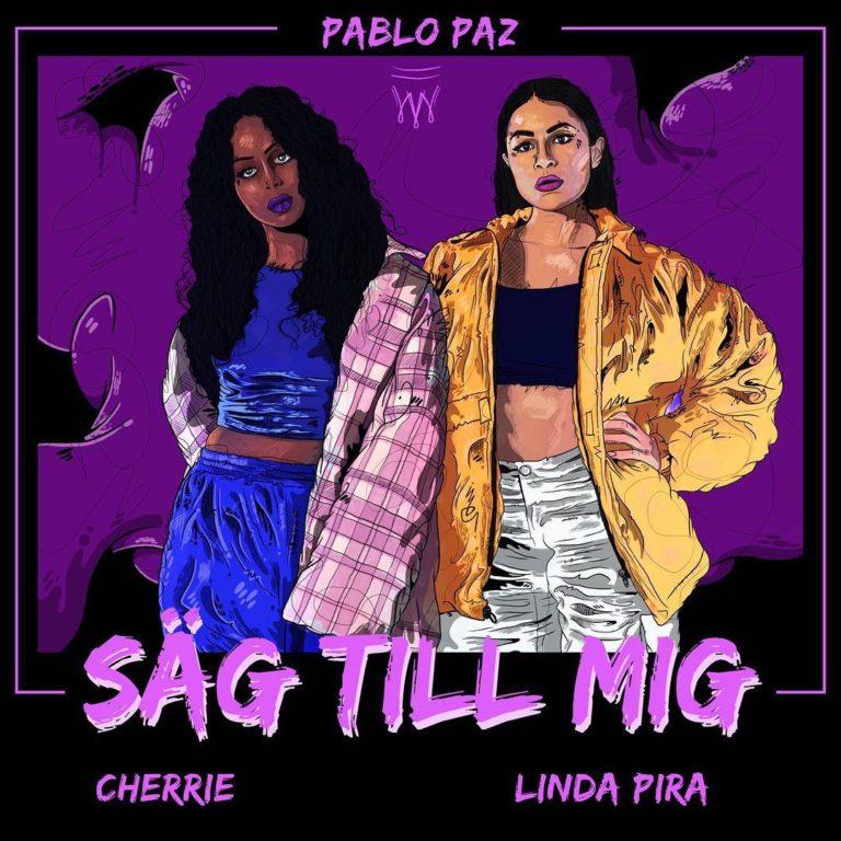 Linda Pira Cherrie Säg till Mig Pablo Paz